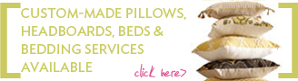 Custom Beds, Bedding and Pillows Available - Click Here for Details